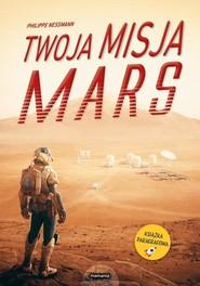 okładka Twoja misja Mars, Książka   Nessmann Philippe