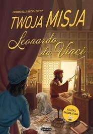 okładka Twoja misja Leonardo da Vinci, Książka   Kecir-Lepetit Emmanuelle