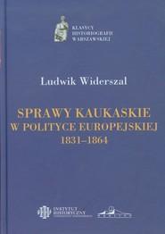 okładka Sprawy kaukaskie w polityce europejskiej 1831-1864, Książka | Widerszal Ludwik