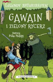 okładka Legendy arturiańskie. Tom 5. Gawain i Zielony Rycerz, Ebook | Autor Nieznany