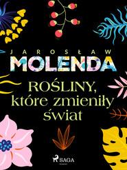 okładka Rośliny, które zmieniły świat, Ebook | Jarosław  Molenda