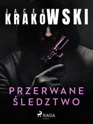 okładka Przerwane śledztwo, Ebook | Jacek Krakowski