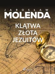 okładka Klątwa złota jezuitów, Ebook   Jarosław  Molenda