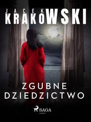 okładka Zgubne dziedzictwo, Ebook | Jacek Krakowski