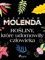 okładka Rośliny, które udomowiły człowieka, Ebook | Jarosław  Molenda