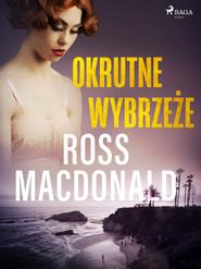 okładka Okrutne wybrzeże, Ebook | Ross Macdonald