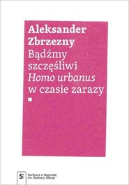okładka Bądźmy szczęśliwi Homo urbanus w czasie zarazy, Książka | Zbrzezny Aleksander