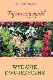 okładka Tajemniczy ogród. Wydanie dwujęzyczne z gratisami, Ebook   Frances Hodgson Burnett