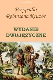 okładka Przypadki Robinsona Kruzoe. WYDANIE DWUJĘZYCZNE polsko-angielskie, Ebook   Daniel Defoe