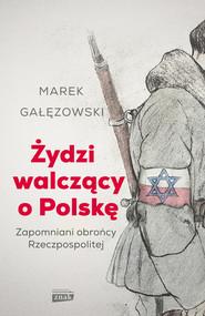 okładka Żydzi walczący o Polskę, Ebook | Marek Gałęzowski