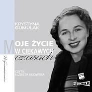 okładka Moje życie w ciekawych czasach, Audiobook | Krystyna Gumulak
