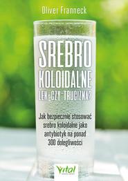 okładka Srebro koloidalne – lek czy trucizna? Jak bezpiecznie stosować srebro koloidalne jako antybiotyk na ponad 300 dolegliwości, Ebook | Oliver  Franneck