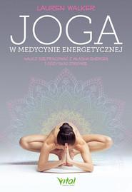 okładka Joga w medycynie energetycznej. Naucz się pracować z własną energią i odzyskaj zdrowie - PDF, Ebook   Lauren  Walker