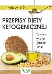 okładka Przepisy diety ketogenicznej. Zdrowe, pyszne i proste dania, Ebook | Bruce Fife