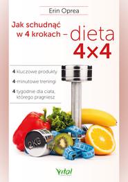 okładka Jak schudnąć w 4 krokach - dieta 4x4. 4 kluczowe produkty, 4-minutowe treningi, 4 tygodnie dla ciała, którego pragniesz, Ebook | Erin  Oprea