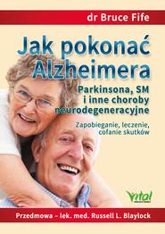 okładka Jak pokonać Alzheimera, Parkinsona, SM i inne choroby neurodegeneracyjne. Zapobieganie, leczenie, cofanie skutków, Ebook | Bruce Fife