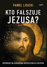 okładka Kto fałszuje Jezusa?, Ebook | Paweł Lisicki
