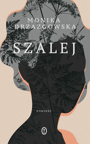 okładka Szalej, Ebook | Monika Drzazgowska