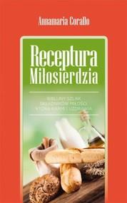 okładka Receptura miłosierdzia Biblijny szlak składników miłości, która karmi i uzdrawia, Książka | Corallo Annamaria