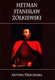 okładka Hetman Stanisław Żółkiewski, Książka   Prochaska Antoni