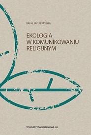 okładka Ekologia w komunikowaniu religijnym, Książka | Rafał Jakub Pastwa
