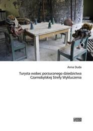 okładka Turysta wobec porzuconego dziedzictwa Czarnobylskiej Strefy Wykluczenia, Książka | Duda Anna