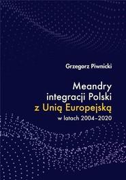 okładka Meandry integracji Polski z Unią Europejską w latach 2004-2020, Książka | Piwnicki Grzegorz