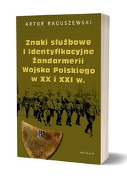okładka Znaki służbowe i identyfikacyjne Żandarmerii Wojska Polskiego w XX i XXI wieku, Książka | Raguszewski Artur