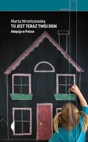 okładka Tu jest teraz twój dom Adopcja w Polsce, Książka | Wroniszewska Marta
