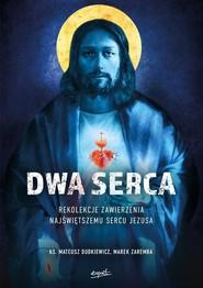 okładka Dwa Serca Rekolekcje zawierzenia Najświętszemu Sercu Pana Jezusa, Książka | Mateusz Dudkiewicz, Marek Zaremba