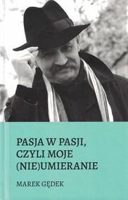 okładka Pasja w pasji czyli moje nieumieranie, Książka   Gędek Marek