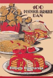 okładka 100 postnych i jarskich dań, Książka | Kiewnarska Elżbieta