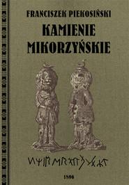 okładka Kamienie Mikorzyńskie, Książka | Franciszek  Piekosiński