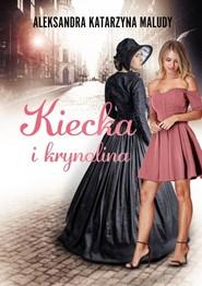 okładka Kiecka i krynolina, Książka | Aleksandra Katarzyna Maludy