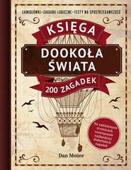 okładka Dookoła świata. Księga 200 zagadek Łamigłówki, zagadki logiczne, testy na spostrzegawczość, Książka | Moore Dan