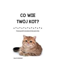 okładka Co wie Twój kot? Poznaj sposób rozumienia świata przez koty, Książka | Morgan Sally