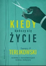 okładka Kiedy kończy się życie Rozmowy o konsekwencjach rozwoju medycyny, Książka | Tomasz P. Terlikowski