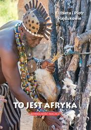 okładka To jest Afryka Normalnośćinaczej, Książka | Elżbieta i Piotr Hajdukowie