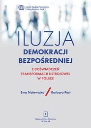 okładka Iluzja demokracji bezpośredniej Z doświadczeń transformacji ustrojowej w Polsce, Książka | Ewa  Nalewajko, Barbara  Post