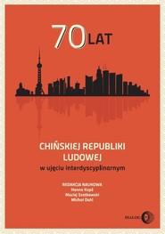 okładka 70 lat Chińskiej Republiki Ludowej w ujęciu interdyscyplinarnym, Książka | Praca Zbiorowa