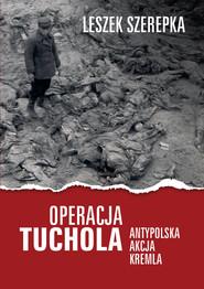 okładka Operacja Tuchola Antypolska akcja Kremla, Książka | Szerepka Leszek