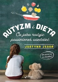 okładka Autyzm i dieta. Co jako rodzic powinieneś wiedzieć, Książka   Jessa Justyna