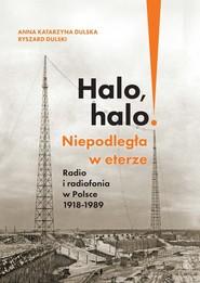 okładka Halo, halo! Niepodległa w eterze Radio i radiofonia w Polsce 1918-1989, Książka | Katarzyna Dulska Anna, Dulski Ryszard