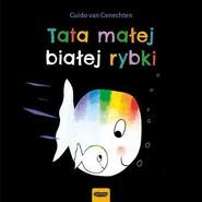 okładka Tata małej białej rybki, Książka   Genechten Guido van