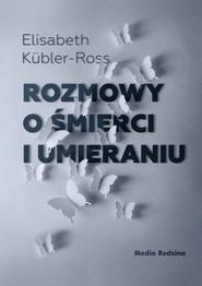 okładka Rozmowy o śmierci i umieraniu, Książka | Kübler-Ross Elizabeth