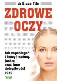 okładka Zdrowe oczy. Jak zapobiegać i leczyć zaćmę, jaskrę oraz inne dolegliwości oczu, Ebook | Bruce Fife