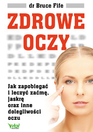 okładka Zdrowe oczy. Jak zapobiegać i leczyć zaćmę, jaskrę oraz inne dolegliwości oczu - PDF, Ebook | Bruce Fife
