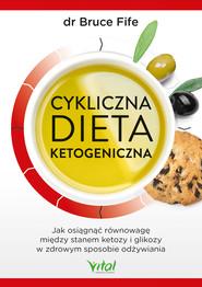 okładka Cykliczna dieta ketogeniczna. Jak osiągnąć równowagę między stanem ketozy i glikozy w zdrowym sposobie odżywiania, Ebook | Bruce Fife