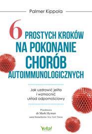 okładka 6 prostych kroków na pokonanie chorób autoimmunologicznych. Jak uzdrowić jelita i wzmocnić układ odpornościowy, Ebook | Kippola Palmer