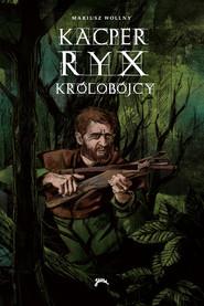 okładka Kacper Ryx i królobójcy. , Ebook | Mariusz Wollny